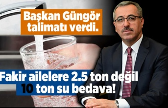 Başkan Güngör talimat verdi, Fakir ailelere 2.5 ton değil aylık 10 ton su bedava!