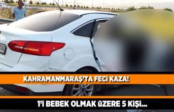 Kahramanmaraş'ta Feci kaza! 1'i bebek 5 kişi...