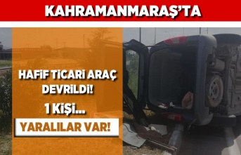 Kahramanmaraş'ta hafif ticari araç devrildi! 1 kişi... Yaralılar var!