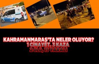Kahramanmaraş'ta neler oluyor  1 cinayet, 3 kaza  2 ölü, 15 yaralı