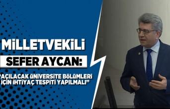 """Milletvekili Sefer Aycan: """"Açılacak üniversite bölümleri için ihtiyaç tespiti yapılmalı"""""""