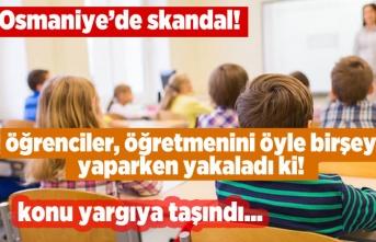 Osmaniye'de skandal! öğrenciler, öğretmenini öyle birşey yaparken yakaladılar ki!