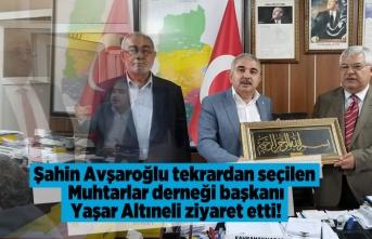 Şahin Avşaroğlu tekrardan seçilen Muhtarlar Derneği başkanı Yaşar Altıneli ziyaret etti!
