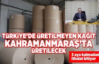 Türkiye'de üretilmeyen kağıt  Kahramanmaraş'ta üretilecek