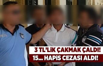 3 TL'lik çakmak çaldı! 15... hapis cezası aldı!