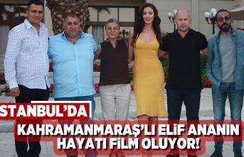 İstanbul'ta Kahramanmaraşlı Elif ananın hayatını film yapıyorlar!