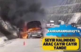 Kahramanmaraş'ta seyir halindeki araç cayır cayır yandı!