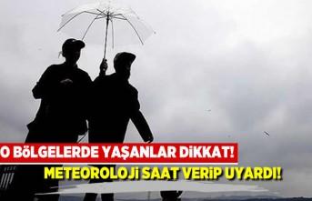 Meteoroloji uyardı! O bölgelerde yaşayanlar dikkat! Hava durumu
