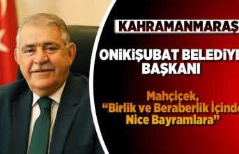 """Onikişubat Belediye Başkanı Mahçiçek:""""Birlik ve beraberlik içinde nice bayramlara"""""""