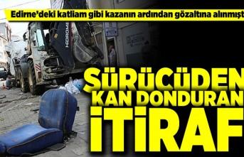 Sürücüden kan donduran itiraf! Edirne'deki kazadan flaş gelişme!