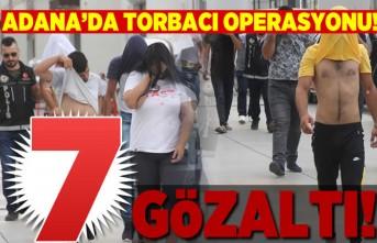 Adana'da torbacı operasyonu, 7 gözaltı!