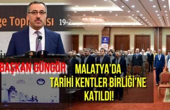 Başkan Güngör Malatya'da Tarihi Kentler Birliği'ne katıldı!