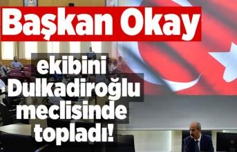 Başkan Okay ekibini Dulkadiroğlu meclisinde topladı!
