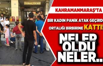 Kahramanmaraş'ta bir kadın panik atak geçirdi! Ortalığı birbirine kattı! Neler oldu neler...