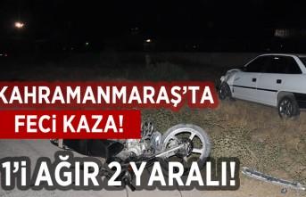 Kahramanmaraş'ta feci kaza! 1'i ağır 2 yaralı!