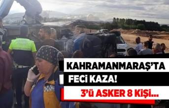 Kahramanmaraş'ta feci kaza! 3'ü asker 8 kişi...