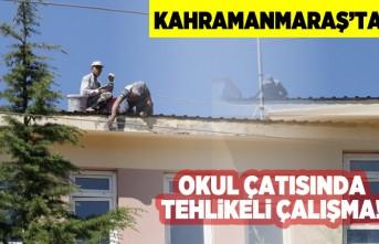 Kahramanmaraş'ta okul çatısında tehlikeli çalışma!