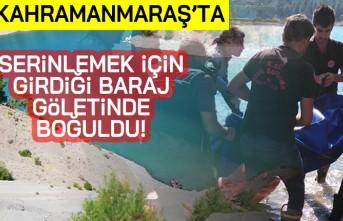 Kahramanmaraş'ta serinlemek için girdiği baraj göletinde boğuldu!