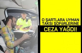 O şartları uymayan taksi şoförlerine ceza yağdı!