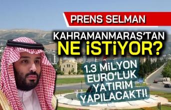 Prens Selman Kahramanmaraş'tan ne istiyor?