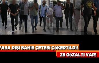 Yasa dışı bahis çetesi çökertildi! 28 gözaltı var!