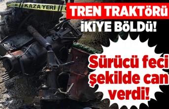 Feci kaza! Tren traktörü ikiye böldü! Sürücü feci şekilde can verdi...