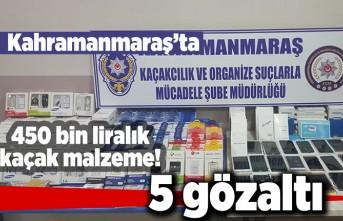 Kahramanmaraş'ta 450 bin liralık kaçak malzeme! 5 gözaltı...