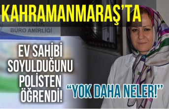 Kahramanmaraş'ta ev sahibi soyulduğunu polisten öğrendi!