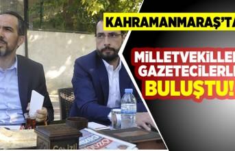 Kahramanmaraş'ta Milletvekilleri gazetecilerle buluştu!