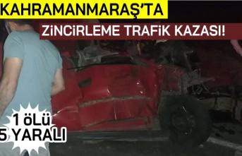 Kahramanmaraş'ta zincirleme trafik kazası! 1 ölü 5 yaralı!
