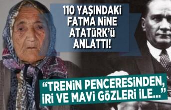 """110 Yaşındaki Fatma nine Atatürk'ü anlattı! """"Trenin penceresinden, iri ve mavi gözleri ile!''"""