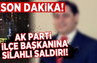 AK PARTİ İLÇE BAŞKANINA SİLAHLI SALDIRI!