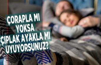 Çorapla mı yoksa çıplak ayakla mı uyuyorsunuz?
