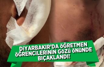 Diyarbakır'da öğretmen öğrencilerin gözü önünde bıçaklandı!