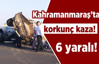 Kahramanmaraş'ta korkunç kaza! 6 yaralı!