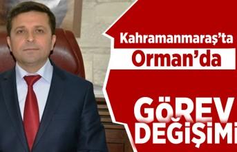Kahramanmaraş'ta Orman'da görev değişimi!