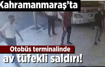 Kahramanmaraş'ta otobüs terminalinde av tüfekli saldırı!