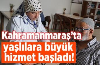 Kahramanmaraş'ta yaşlılara büyük hizmet başladı!