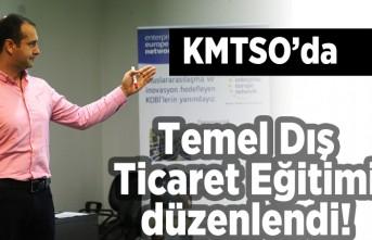 KMTSO'da Temel Dış Ticaret Eğitimi düzenlendi!