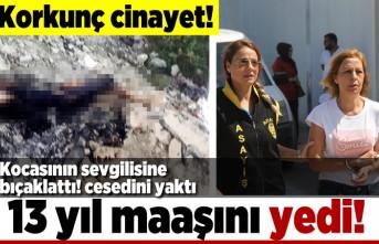 Korkunç cinayet! Kocasını sevgilisine bıçaklattı! Cesedini yaktı, 13 yıl maaşını yedi!