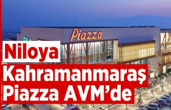 Niloya Kahramanmaraş Piazza AVM'de!