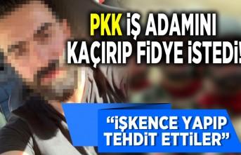 PKK Türk iş adamını kaçırıp fidye istedi!