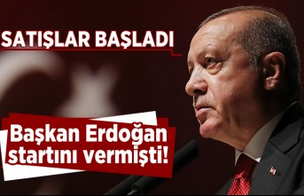 Satışlar başladı! Başkan Erdoğan startını vermişti!