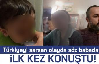 Türkiyeyi sarsan olayda söz babada! İlk kez konuştu