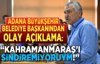 """Adana Büyükşehir Belediye Başkanından olay açıklama: """"Kahramanmaraş'ı sindiremiyorum!''"""