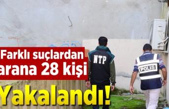 Farklı suçlardan aranan 28 kişi yakalandı!