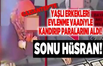 Gaziantep'te yaşlı erkekleri kandırıp paralarını aldı, sonu hüsran!