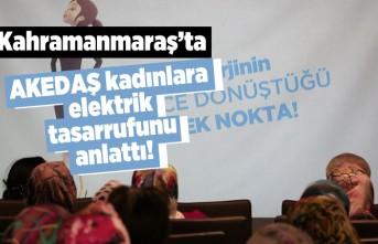 Kahramanmaraş'ta AKEDAŞ kadınlara elektrik tasarrufunu anlattı!
