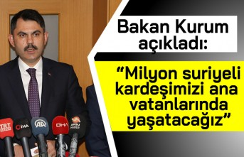 """Kahramanmaraş'ta  Bakan Kurum açıkladı: """"1 milyon Suriyeli kardeşimizi ana vatanlarında yaşatacağız"""""""