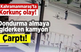 Kahramanmaraş'ta korkunç olay! Dondurma almaya giderken kamyon çarptı!